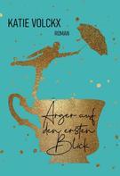 Katie Volckx: Ärger auf den ersten Blick