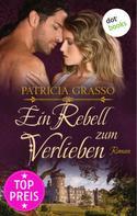 Patricia Grasso: Ein Rebell zum Verlieben - Devereux-MacArthur-Reihe: Band 2 ★★★★