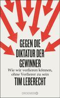 Tim Leberecht: Gegen die Diktatur der Gewinner