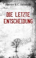 Werner R.C. Heinecke: Die letzte Entscheidung