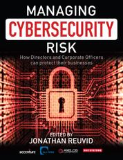 Managing Cybersecurity Risk - How Directors and Corporate Officers Can Protect their Businesses