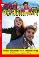 Friederike von Buchner: Toni der Hüttenwirt 198 – Heimatroman