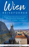 Amelie Loerts: Wien Reiseführer: Der perfekte Reiseführer für einen unvergesslichen Aufenthalt in Wien inkl. Insider-Tipps und Packliste