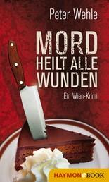 Mord heilt alle Wunden - Ein Wien-Krimi