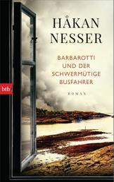 Barbarotti und der schwermütige Busfahrer - Roman