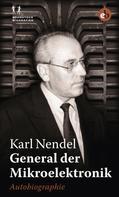 Karl Nendel: General der Mikroelektronik