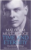 Malcolm Muggeridge: Time and Eternity