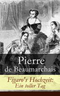 Pierre de Beaumarchais: Figaro's Hochzeit: Ein toller Tag