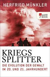 Kriegssplitter - Die Evolution der Gewalt im 20. und 21. Jahrhundert