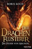 Boris Koch: Der Drachenflüsterer - Die Feuer von Arknon ★★★★★