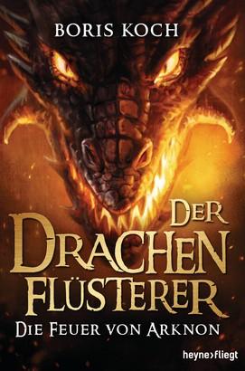 Der Drachenflüsterer - Die Feuer von Arknon