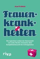 Axel Fröhlich: Frauenkrankheiten ★★