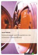 Jacek Rokicki: Entwicklungen und Perspektiven der Schweizer Uhrenindustrie