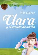 Mila Suárez: Clara y el mundo de arriba