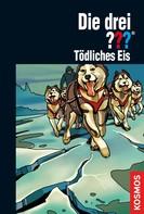Kari Erlhoff: Die drei ???, Tödliches Eis (drei Fragezeichen)