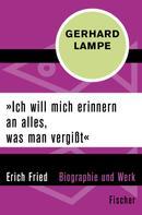 Gerhard Lampe: »Ich will mich erinnern an alles, was man vergißt«