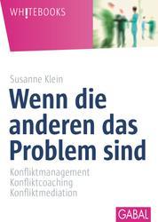 Wenn die anderen das Problem sind - Konfliktmanagement, Konfliktcoaching, Konfliktmediation