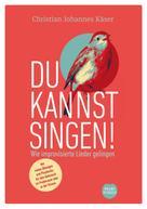 Christian Johannes Käser: Du kannst singen!