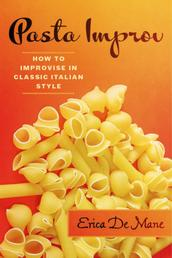 Pasta Improv - How to Improvise in Classic Italian Style