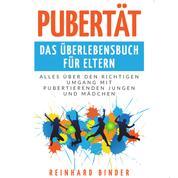 Pubertät - Das Überlebensbuch für Eltern - Alles über den richtigen Umgang mit pubertierenden Jungen und Mädchen