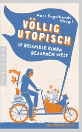 Völlig utopisch - 17 Beispiele einer besseren Welt