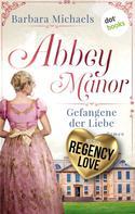 Barbara Michaels: Abbey Manor - Gefangene der Liebe