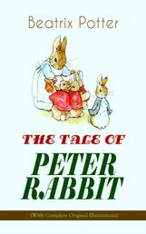 THE TALE OF PETER RABBIT (With Complete Original Illustrations) - Children's Book Classic