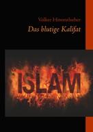 Volker Himmelseher: Das blutige Kalifat