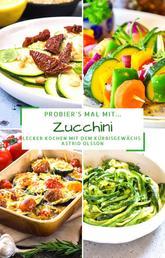 Probier's mal mit...Zucchini - Lecker Kochen mit dem Kürbisgewächs