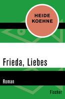 Heide Koehne: Frieda, Liebes