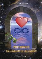 Anand Buchwald: Polyamorie - Eine Zukunft Für Die Zukunft ★★★
