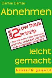 Abnehmen leicht gemacht - Das 2 Low Days Prinzip - 2 Tage 50% essen, 5 Tage 100% essen und Fett und Kilos purzeln in nur wenigen Wochen! - basisch gesund -