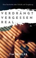 Tim Löffler: Verdrängt. Vergessen. Real...