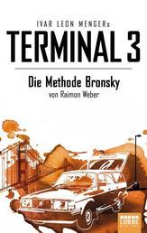 Terminal 3 - Folge 5 - Die Methode Bronsky. Thriller