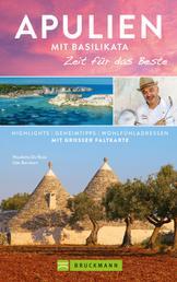 Bruckmann Reiseführer Apulien mit Basilikata - Zeit für das Beste:Highlights, Geheimtipps, Wohlfühladressen. NEU 2019