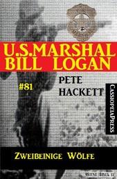 U.S. Marshal Bill Logan Band 81 Zweibeinige Wölfe