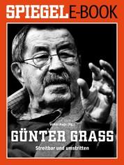 Günter Grass - Streitbar und umstritten - Ein SPIEGEL E-Book