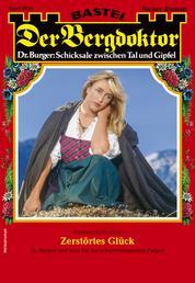 Der Bergdoktor 2045 - Heimatroman - Zerstörtes Glück