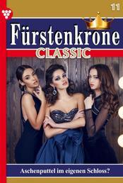 Fürstenkrone Classic 11 – Adelsroman - Aschenputtel im eigenen Schloss?