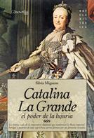 Silvia Miguens Narvaiz: Catalina la Grande, El Poder de la Lujuria