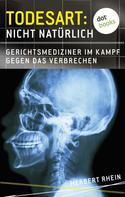 Herbert Rhein: Todesart: Nicht natürlich. Gerichtsmediziner im Kampf gegen das Verbrechen ★★★★