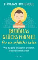 Thomas Hohensee: Buddhas Glücksformel für ein erfülltes Leben