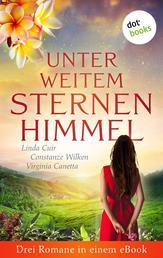 """Unter weitem Sternenhimmel: Drei Romane in einem eBook - """"Der Himmel über Ceylon"""" von Linda Cuir, """"Das Geheimnis des Schmetterlings"""" von Constanze Wilken, """"Jenseits der Grillenbäume"""" von Virginia Canetta"""