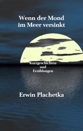 Wenn der Mond im Meer versinkt - Kurzgeschichten und Erzählungen