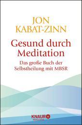 Gesund durch Meditation - Das große Buch der Selbstheilung mit MBSR