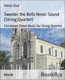 Viktor Dick: Sweeter the Bells Never Sound (String Quartet)