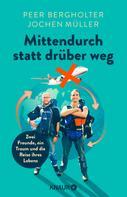 Peer Bergholter: Mittendurch statt drüber weg ★★★★