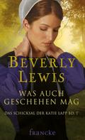 Beverly Lewis: Was auch geschehen mag ★★★★