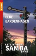 Elke Bardenhagen: Letzte Spur Samba-Bahn