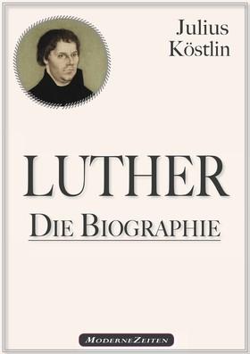 Martin Luther - Die Biographie
